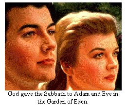 God gave the Sabbath to Adam and Eve in the Garden of Eden.
