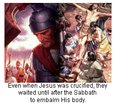 Even when Jesus was crucified, they waited until after the Sabbath to embalm His body.