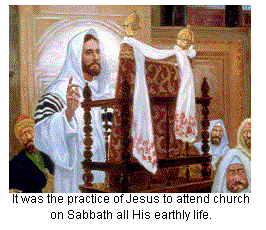 It was the practice of Jesus to attend church on Sabbath all His earthly life.
